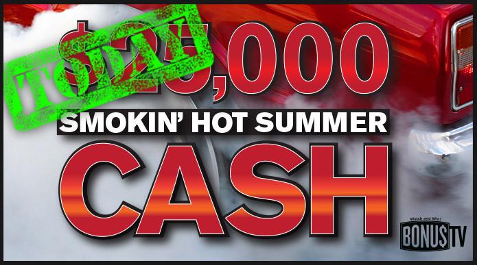 $25,000 Smokin Hot Summer Cash