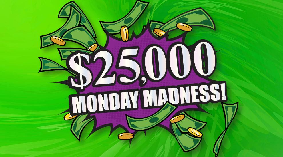 $25,000 Monday Madness