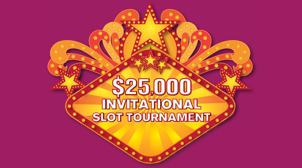 $25,000 Invitational Slot Tournament - INVITE ONLY