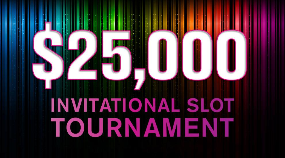 $25,000 Invitational Slot Tournament - INVITE ONLY