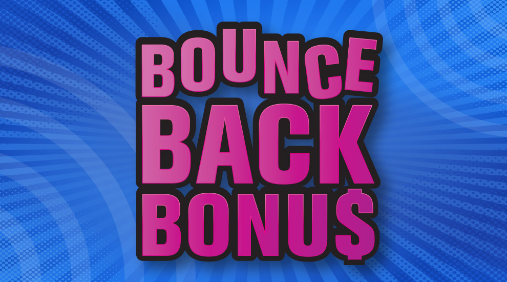 Bounce Back Bonus