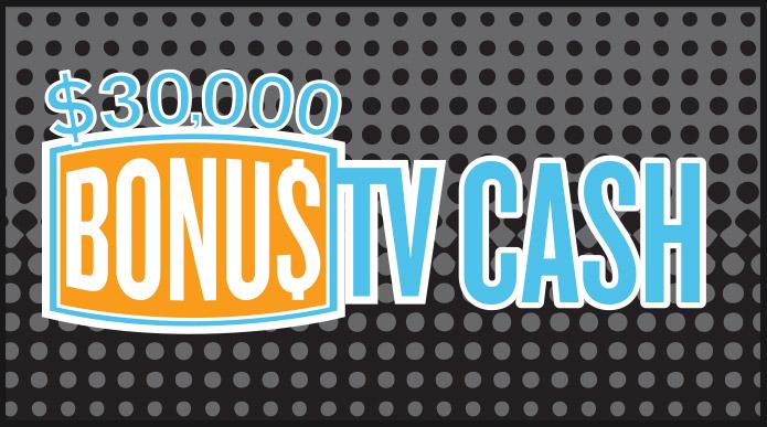$30,000 Bonus TV Cash