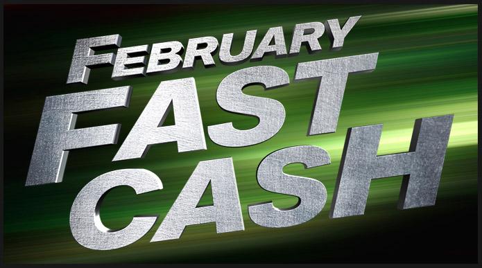 February Fast Cash